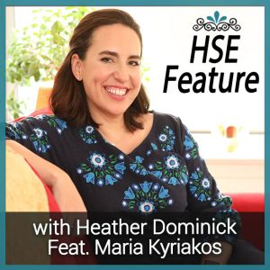 96 HSE Feature with Leadership Career Coach Maria Kyriakos on Business Miracles with Heather Dominick